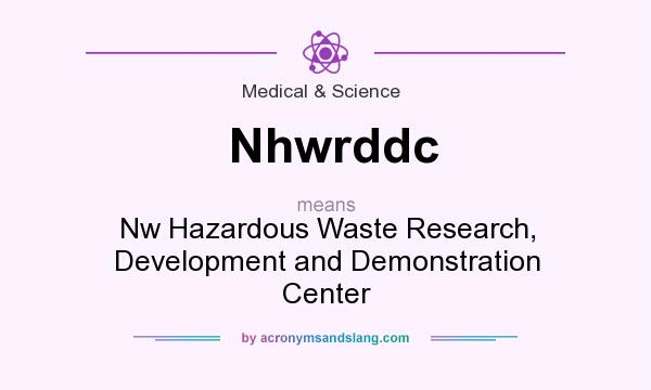 What does Nhwrddc mean? It stands for Nw Hazardous Waste Research, Development and Demonstration Center