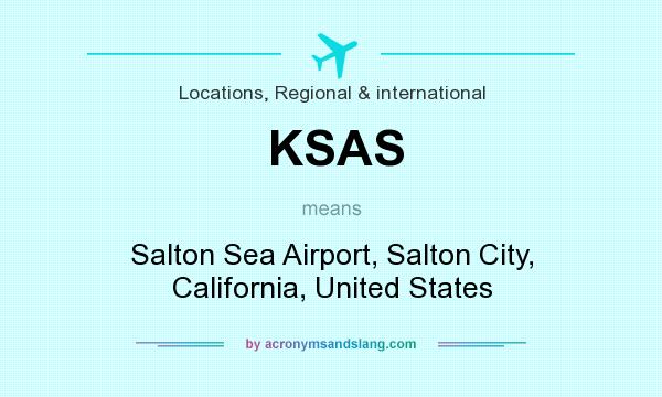 What does KSAS mean? It stands for Salton Sea Airport, Salton City, California, United States