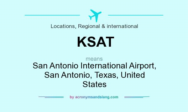 What does KSAT mean? It stands for San Antonio International Airport, San Antonio, Texas, United States