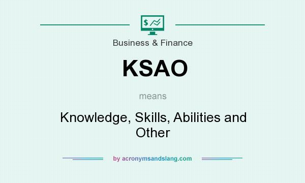 What does KSAO mean? It stands for Knowledge, Skills, Abilities and Other