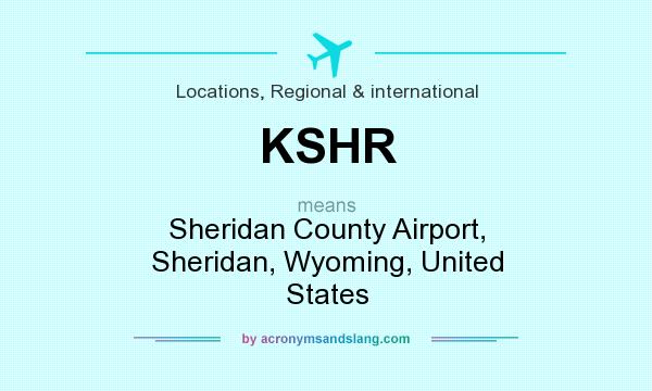 What does KSHR mean? It stands for Sheridan County Airport, Sheridan, Wyoming, United States
