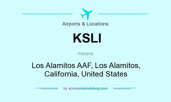 What does KSLI mean? It stands for Los Alamitos AAF, Los Alamitos, California, United States