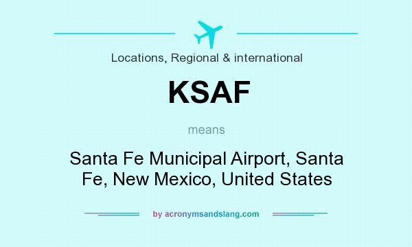 What does KSAF mean? It stands for Santa Fe Municipal Airport, Santa Fe, New Mexico, United States