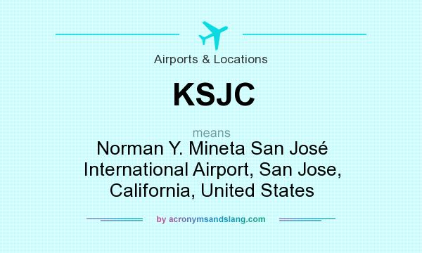 What does KSJC mean? It stands for Norman Y. Mineta San José International Airport, San Jose, California, United States