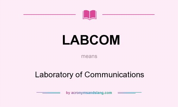What does LABCOM mean? It stands for Laboratory of Communications