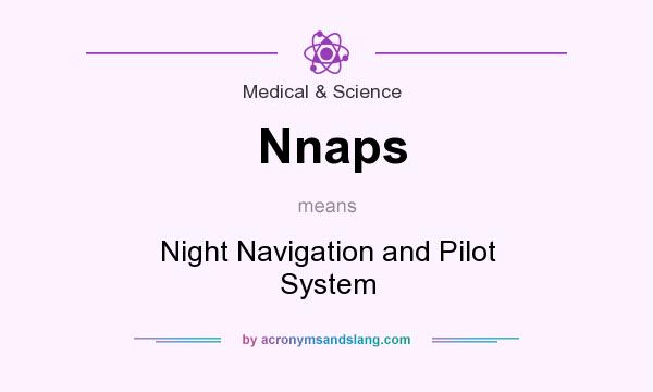What does Nnaps mean? It stands for Night Navigation and Pilot System