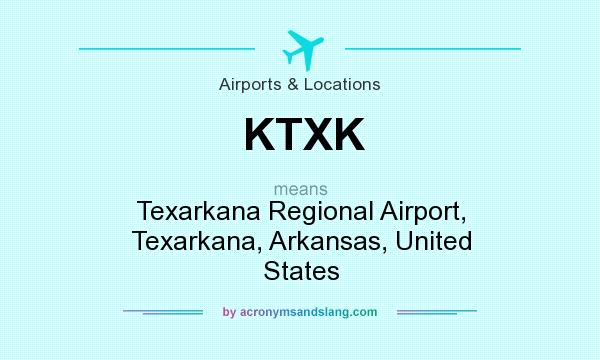 What does KTXK mean? It stands for Texarkana Regional Airport, Texarkana, Arkansas, United States
