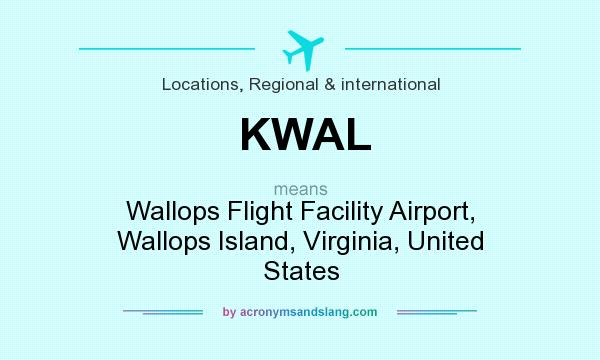What does KWAL mean? It stands for Wallops Flight Facility Airport, Wallops Island, Virginia, United States
