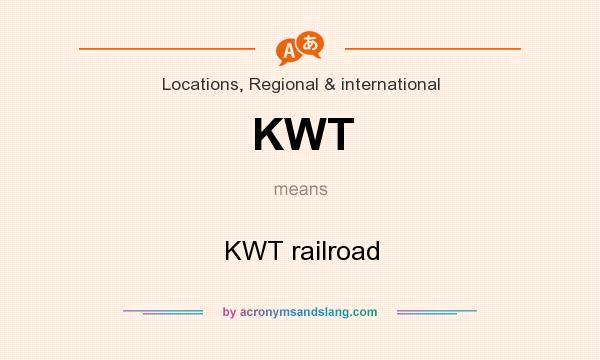 What does KWT mean? It stands for KWT railroad