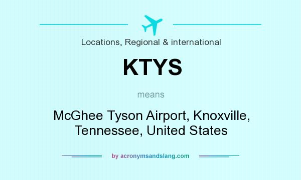 What does KTYS mean? It stands for McGhee Tyson Airport, Knoxville, Tennessee, United States