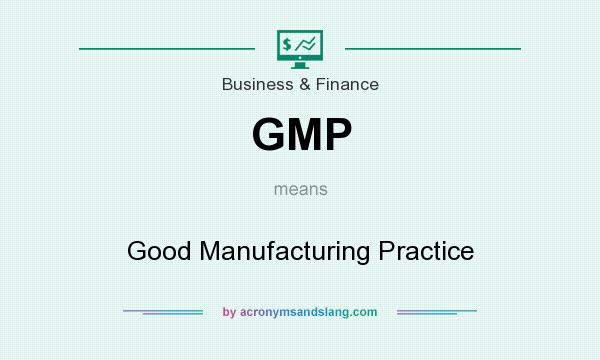 What does GMP mean? It stands for Good Manufacturing Practice