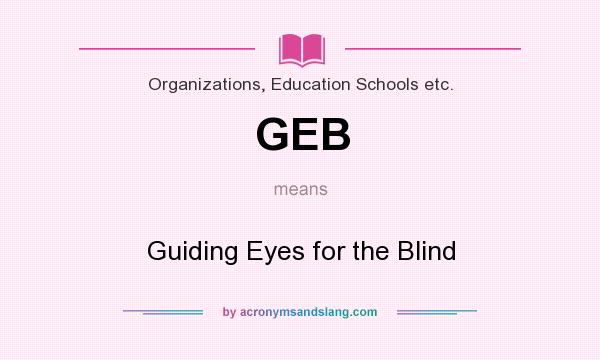 What does GEB mean? It stands for Guiding Eyes for the Blind