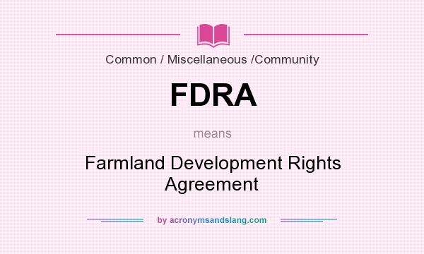 What does FDRA mean? It stands for Farmland Development Rights Agreement