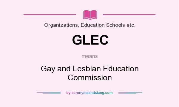 What does GLEC mean? It stands for Gay and Lesbian Education Commission