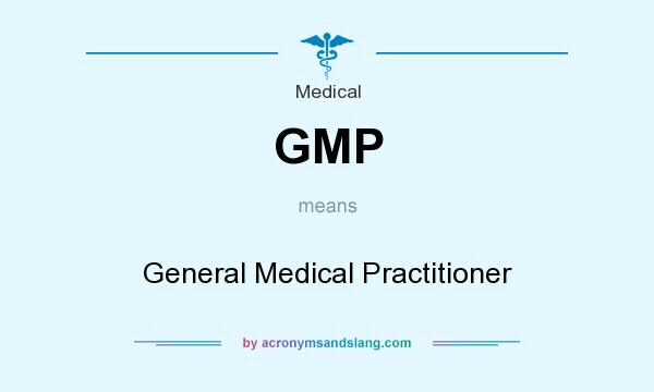What does GMP mean? It stands for General Medical Practitioner