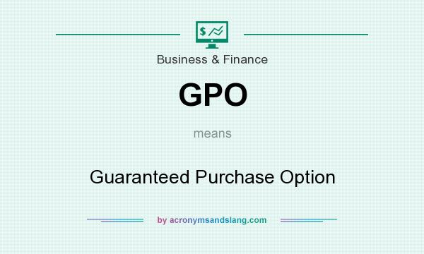 What does GPO mean? It stands for Guaranteed Purchase Option
