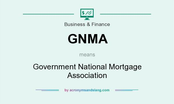 What does GNMA mean? It stands for Government National Mortgage Association