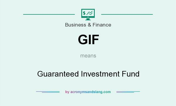 What does GIF mean? It stands for Guaranteed Investment Fund
