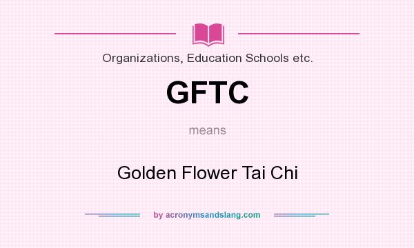 What does GFTC mean? It stands for Golden Flower Tai Chi