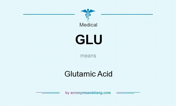 What does GLU mean? It stands for Glutamic Acid