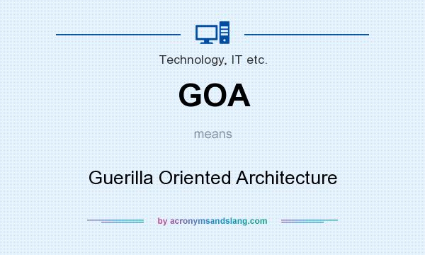 What does GOA mean? It stands for Guerilla Oriented Architecture