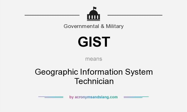 What does GIST mean? It stands for Geographic Information System Technician