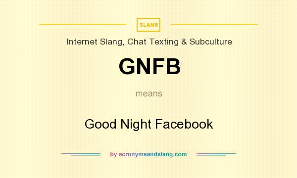 What does GNFB mean? It stands for Good Night Facebook