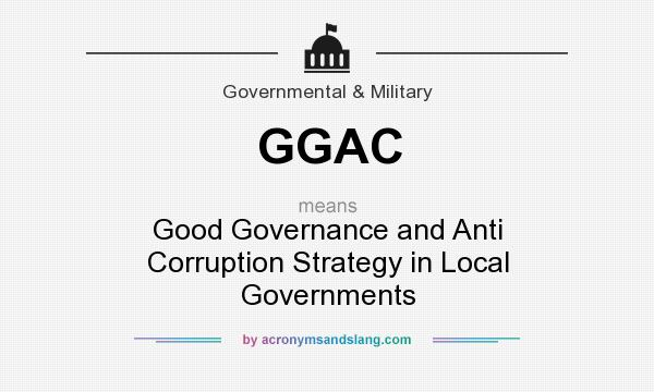 What does GGAC mean? It stands for Good Governance and Anti Corruption Strategy in Local Governments