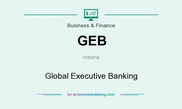 What does GEB mean? It stands for Global Executive Banking