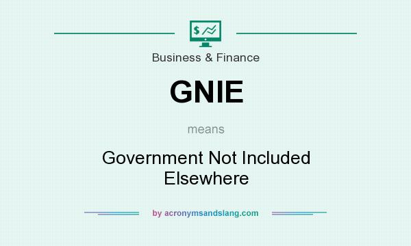 What does GNIE mean? It stands for Government Not Included Elsewhere