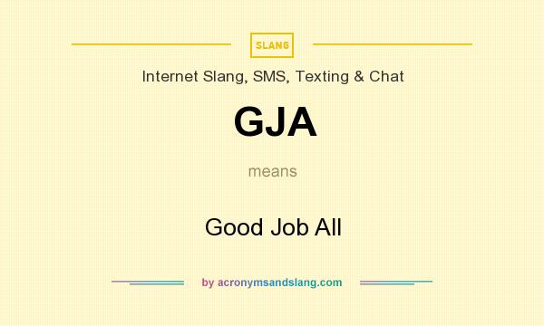 What does GJA mean? It stands for Good Job All