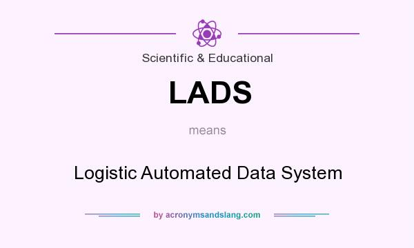 What does LADS mean? It stands for Logistic Automated Data System