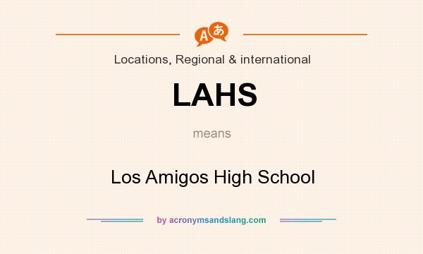 What does LAHS mean? It stands for Los Amigos High School