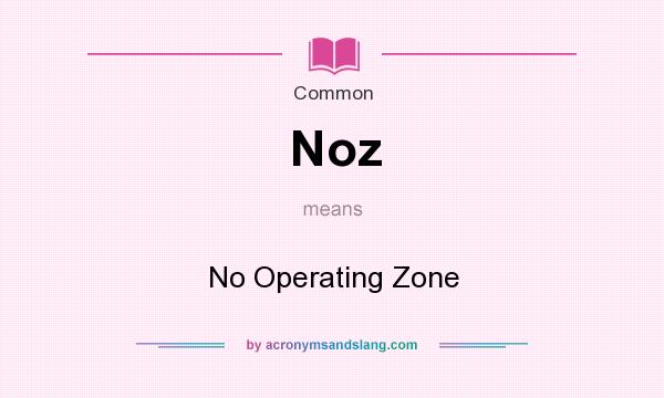 What does Noz mean? It stands for No Operating Zone