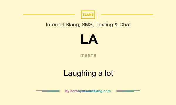 What does LA mean? It stands for Laughing a lot