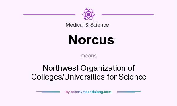 What does Norcus mean? It stands for Northwest Organization of Colleges/Universities for Science
