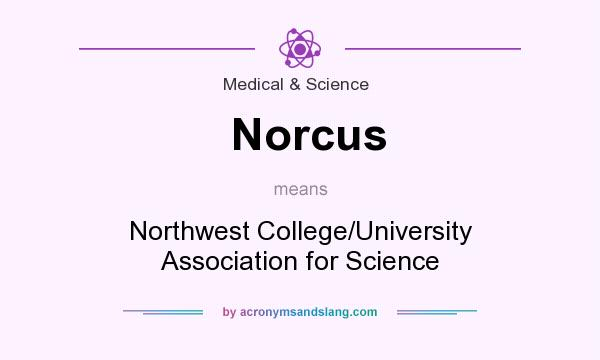 What does Norcus mean? It stands for Northwest College/University Association for Science