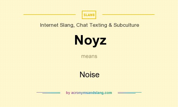 What does Noyz mean? It stands for Noise