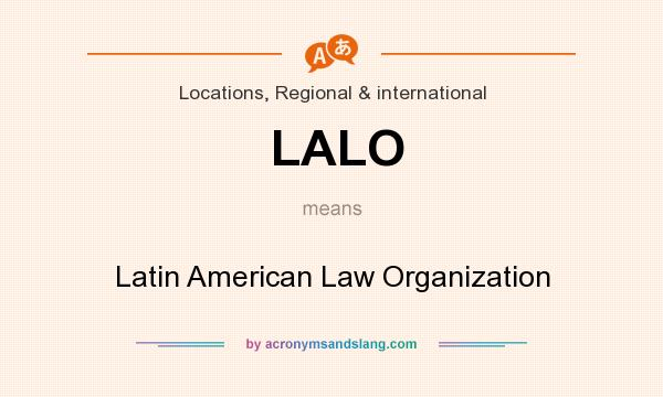 What does LALO mean? It stands for Latin American Law Organization