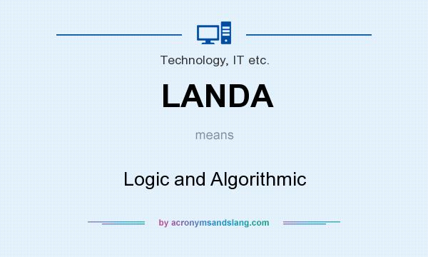 What does LANDA mean? It stands for Logic and Algorithmic