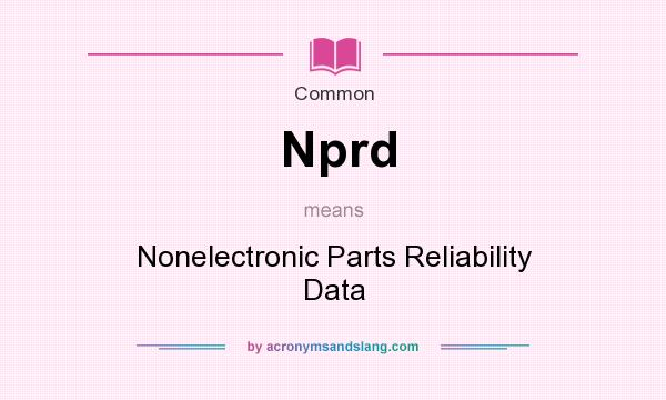 What does Nprd mean? It stands for Nonelectronic Parts Reliability Data