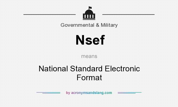 What does Nsef mean? It stands for National Standard Electronic Format