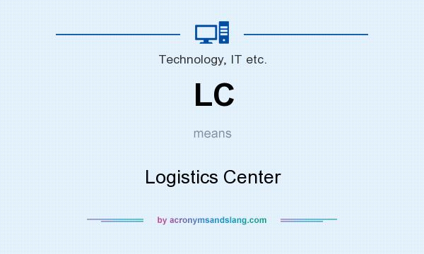 What does LC mean? It stands for Logistics Center
