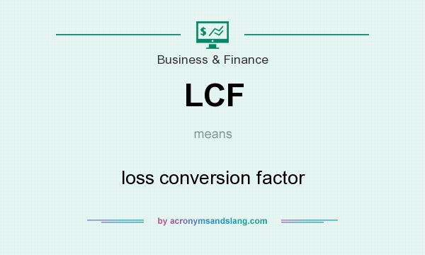 What does LCF mean? It stands for loss conversion factor