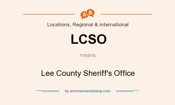 What does LCSO mean? It stands for Lee County Sheriff`s Office