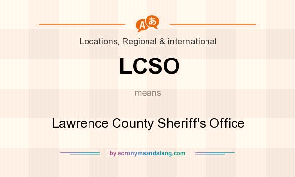 What does LCSO mean? It stands for Lawrence County Sheriff`s Office