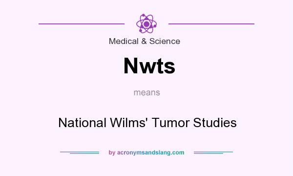 What does Nwts mean? It stands for National Wilms` Tumor Studies
