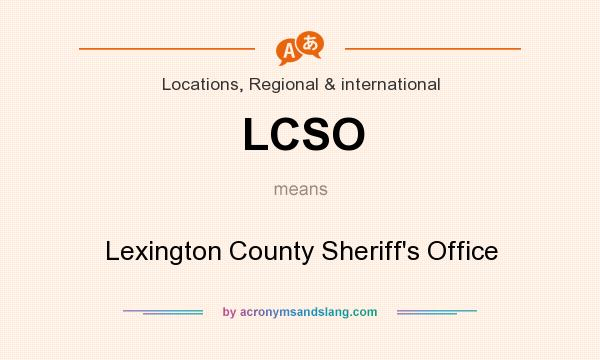 What does LCSO mean? It stands for Lexington County Sheriff`s Office