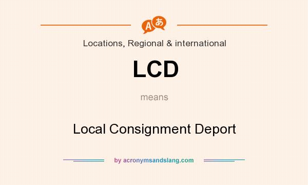 What does LCD mean? It stands for Local Consignment Deport