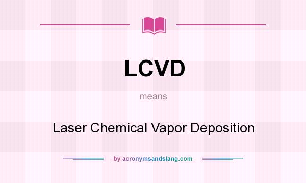 What does LCVD mean? It stands for Laser Chemical Vapor Deposition